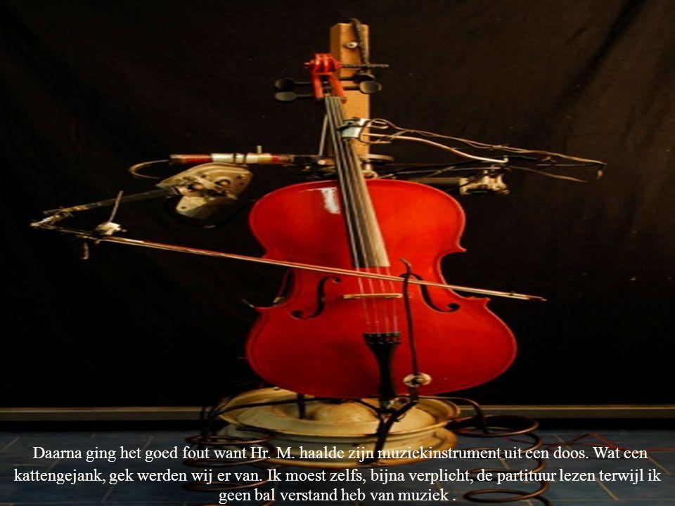 Daarna ging het goed fout want Hr. M. haalde zijn muziekinstrument uit een doos. Wat een kattengejank, gek werden wij er van. Ik moest zelfs, bijna ve