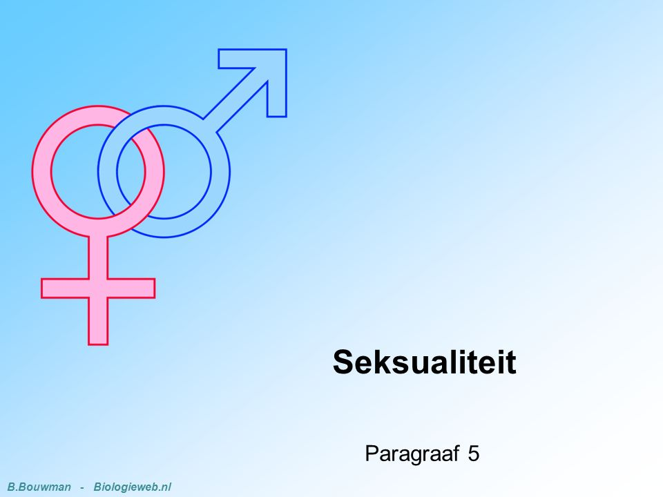 Seksualiteit Paragraaf 5 B.Bouwman - Biologieweb.nl