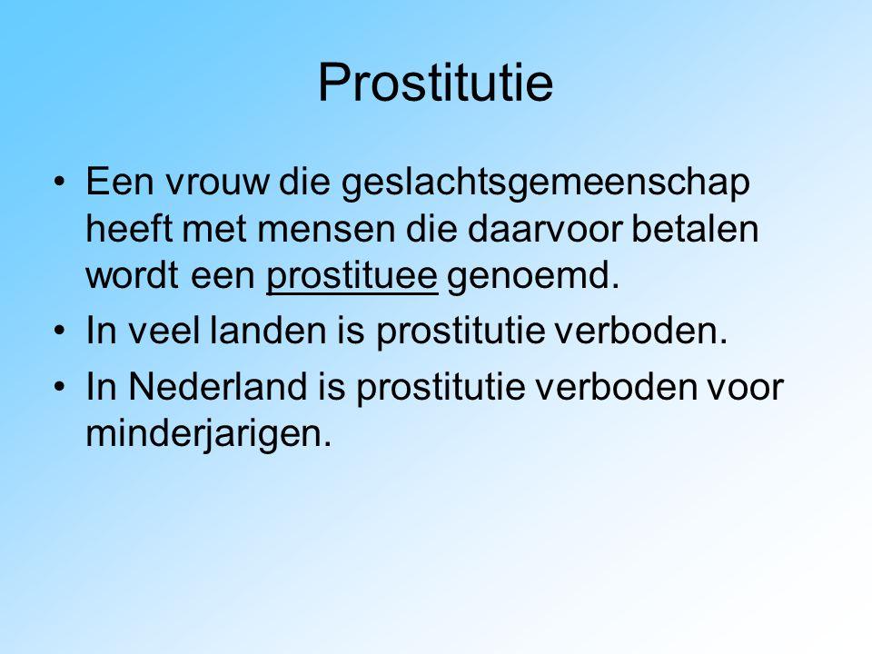 Prostitutie Een vrouw die geslachtsgemeenschap heeft met mensen die daarvoor betalen wordt een prostituee genoemd. In veel landen is prostitutie verbo