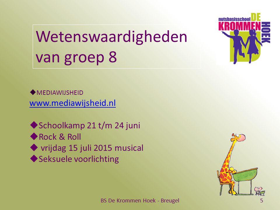 BS De Krommen Hoek - Breugel5 Wetenswaardigheden van groep 8  MEDIAWIJSHEID www.mediawijsheid.nl  Schoolkamp 21 t/m 24 juni  Rock & Roll  vrijdag 15 juli 2015 musical  Seksuele voorlichting