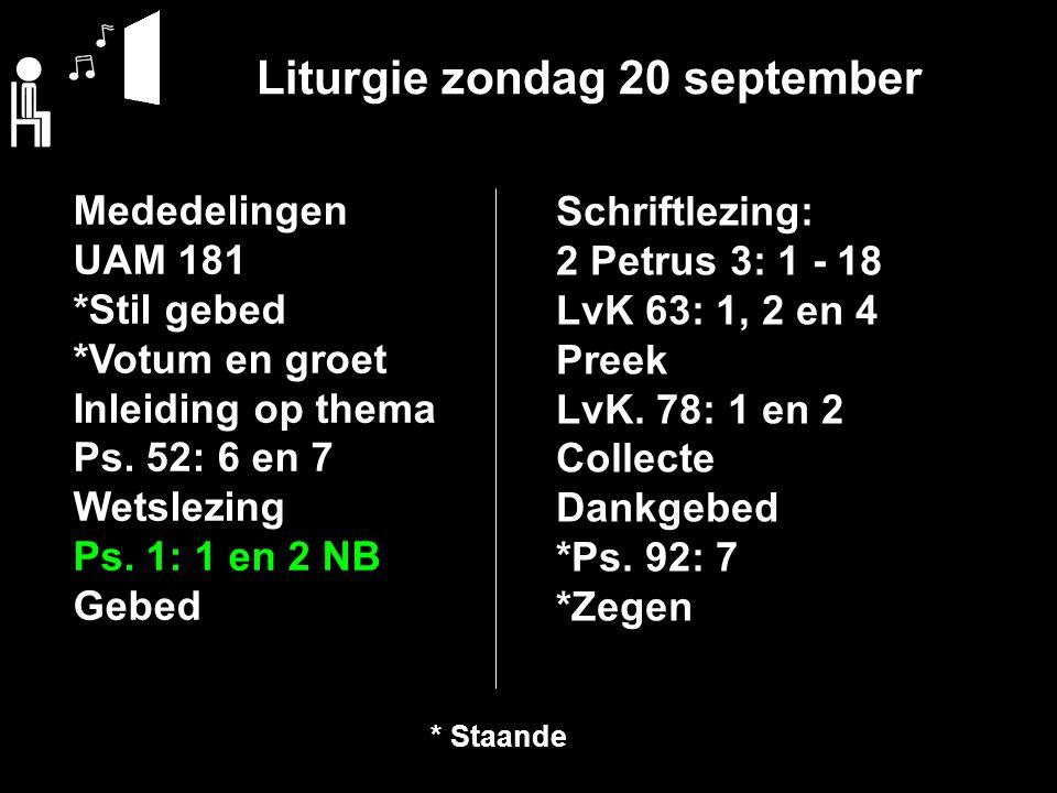 Liturgie zondag 20 september Mededelingen UAM 181 *Stil gebed *Votum en groet Inleiding op thema Ps. 52: 6 en 7 Wetslezing Ps. 1: 1 en 2 NB Gebed Schr