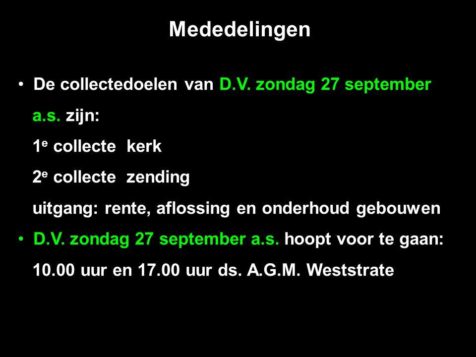Mededelingen De collectedoelen van D.V. zondag 27 september a.s. zijn: 1 e collecte kerk 2 e collecte zending uitgang: rente, aflossing en onderhoud g