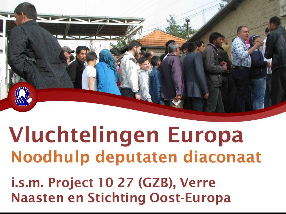 Vluchtelingen Europa Noodhulp deputaten diaconaat i.s.m. Project 10 27 (GZB), Verre Naasten en Stichting Oost-Europa