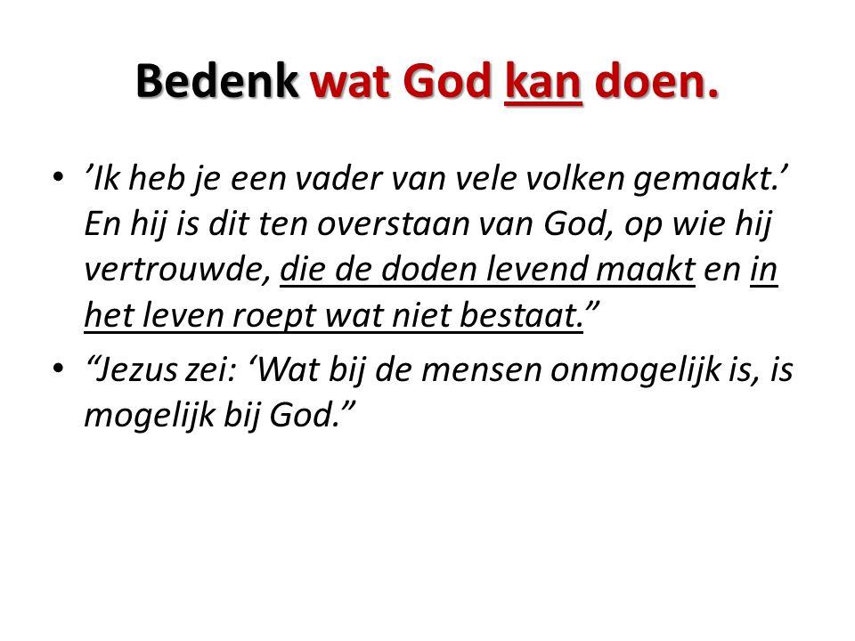 Bedenk wat God kan doen.