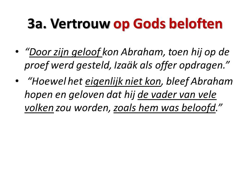 """3a. Vertrouw op Gods beloften """"Door zijn geloof kon Abraham, toen hij op de proef werd gesteld, Izaäk als offer opdragen."""" """"Hoewel het eigenlijk niet"""