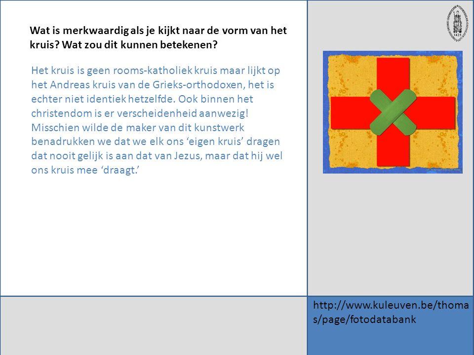 http://www.kuleuven.be/thoma s/page/fotodatabank Wat is merkwaardig als je kijkt naar de vorm van het kruis? Wat zou dit kunnen betekenen? Het kruis i