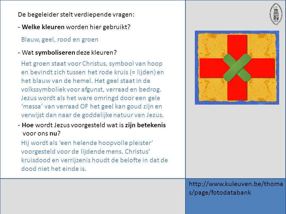 http://www.kuleuven.be/thoma s/page/fotodatabank De begeleider stelt verdiepende vragen: - Welke kleuren worden hier gebruikt? - Wat symboliseren deze