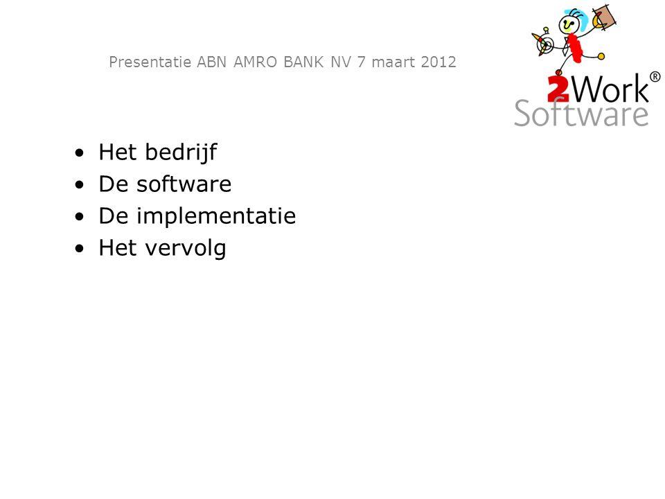 Presentatie ABN AMRO BANK NV 7 maart 2012 Het bedrijf De software De implementatie Het vervolg