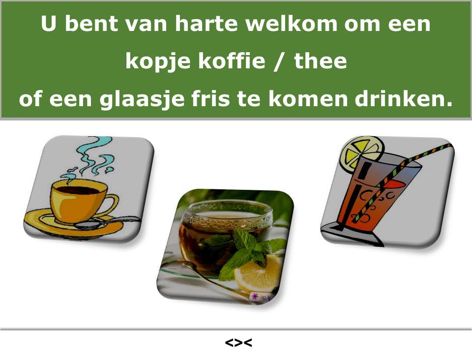 <>< U bent van harte welkom om een kopje koffie / thee of een glaasje fris te komen drinken.