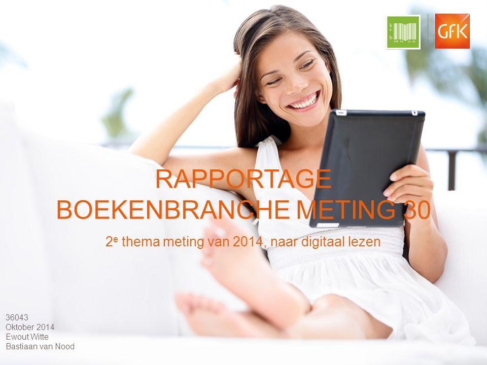 © GfK 2014 | Boekenbranche meting 30 | September 2014 1 RAPPORTAGE BOEKENBRANCHE METING 30 2 e thema meting van 2014, naar digitaal lezen 36043 Oktober 2014 Ewout Witte Bastiaan van Nood