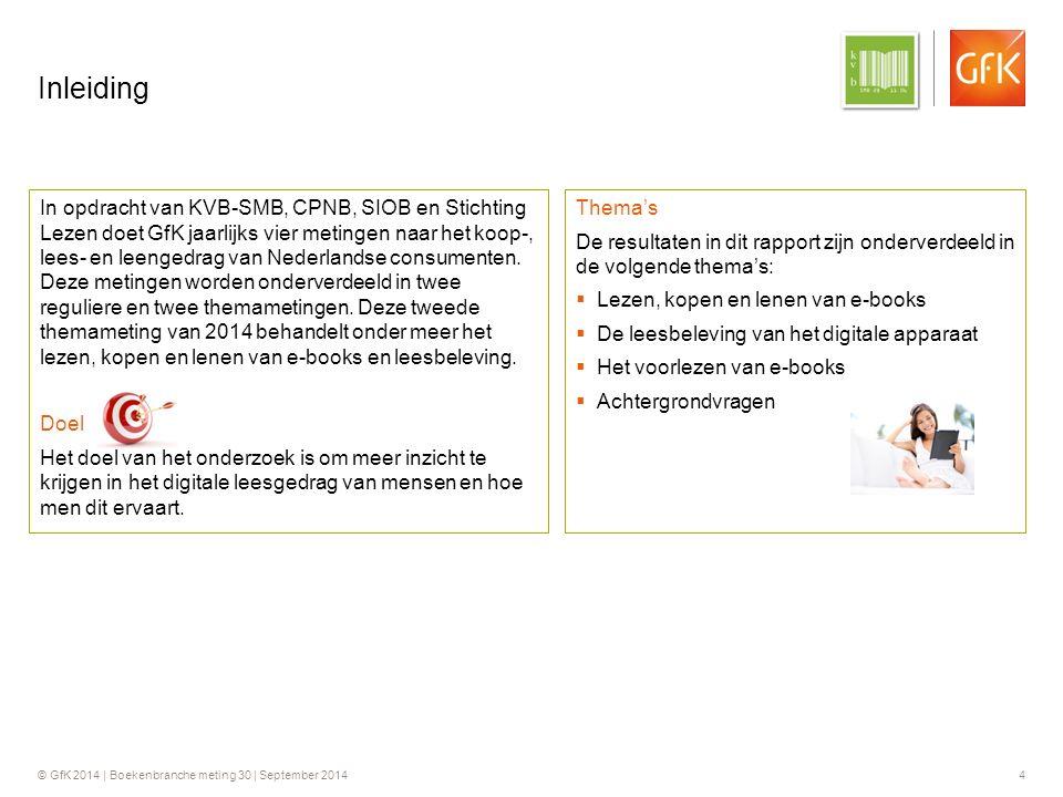 © GfK 2014 | Boekenbranche meting 30 | September 2014 4 Inleiding In opdracht van KVB-SMB, CPNB, SIOB en Stichting Lezen doet GfK jaarlijks vier metingen naar het koop-, lees- en leengedrag van Nederlandse consumenten.