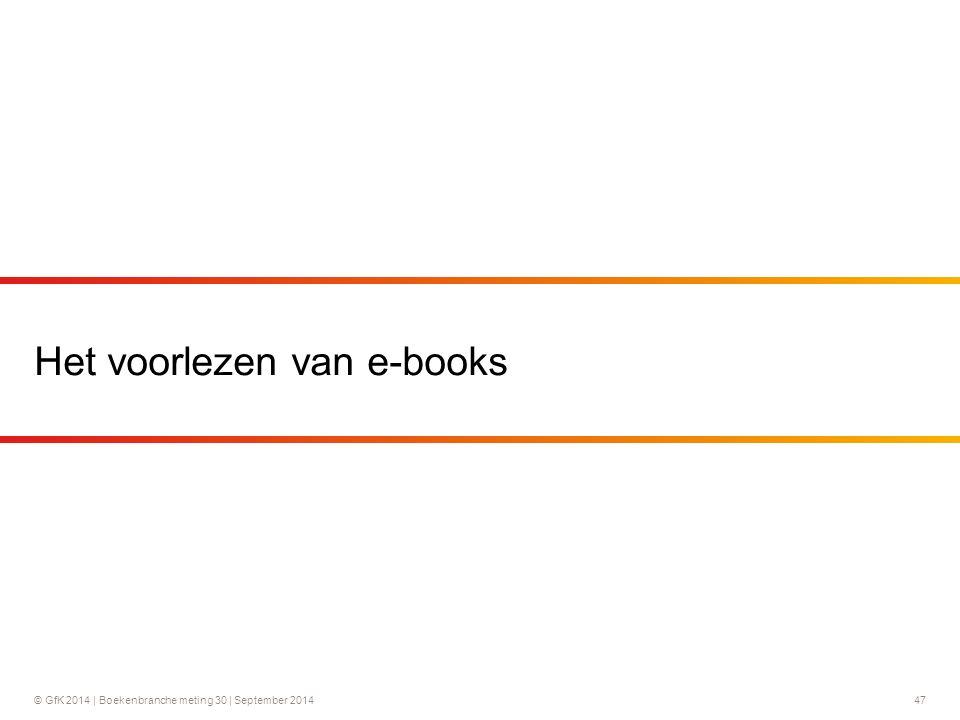 © GfK 2014 | Boekenbranche meting 30 | September 2014 47 Het voorlezen van e-books
