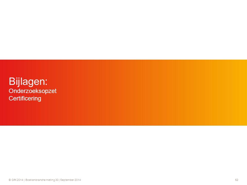 © GfK 2014 | Boekenbranche meting 30 | September 2014 52 Bijlagen: Onderzoeksopzet Certificering