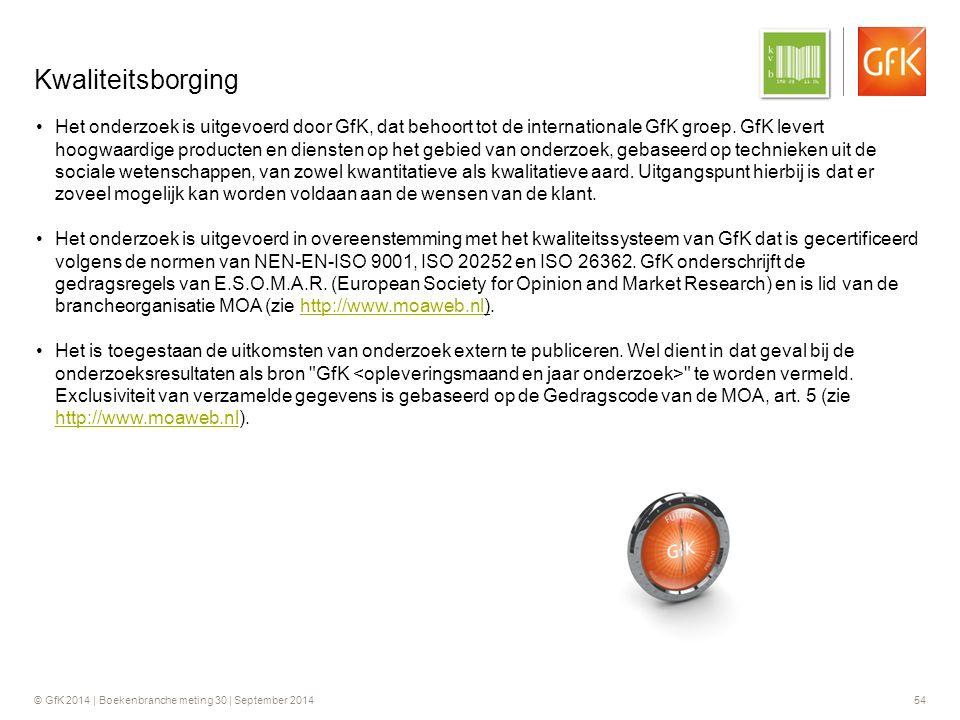 © GfK 2014 | Boekenbranche meting 30 | September 2014 54 Kwaliteitsborging Het onderzoek is uitgevoerd door GfK, dat behoort tot de internationale GfK groep.