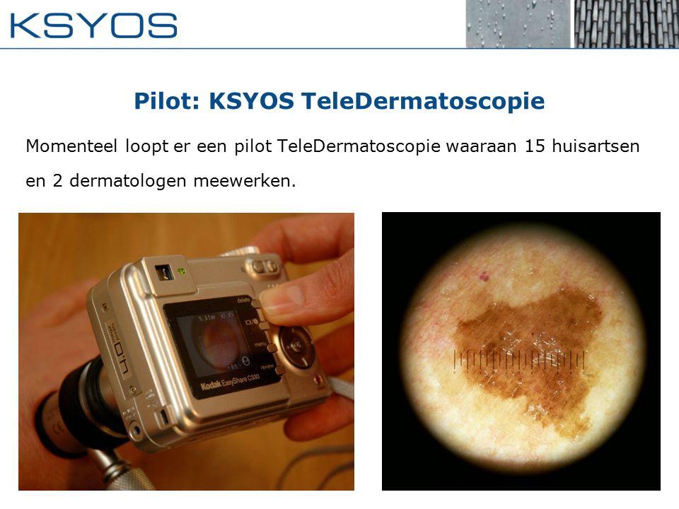 Pilot: KSYOS TeleDermatoscopie Momenteel loopt er een pilot TeleDermatoscopie waaraan 15 huisartsen en 2 dermatologen meewerken.