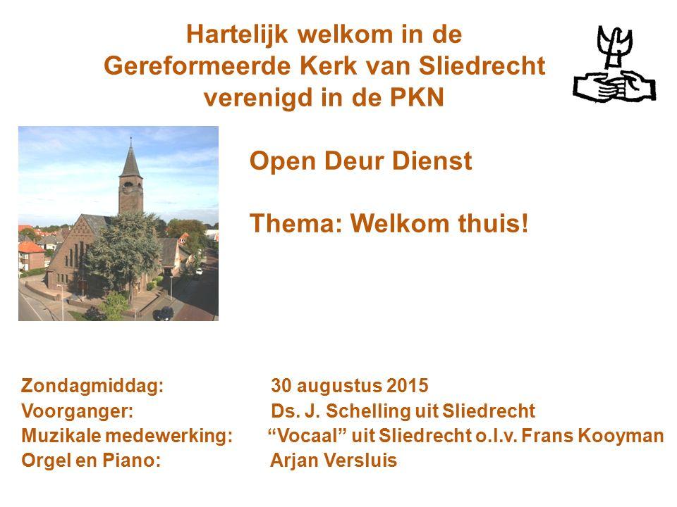 Hartelijk welkom in de Gereformeerde Kerk van Sliedrecht verenigd in de PKN Open Deur Dienst Thema: Welkom thuis! Zondagmiddag: 30 augustus 2015 Voorg
