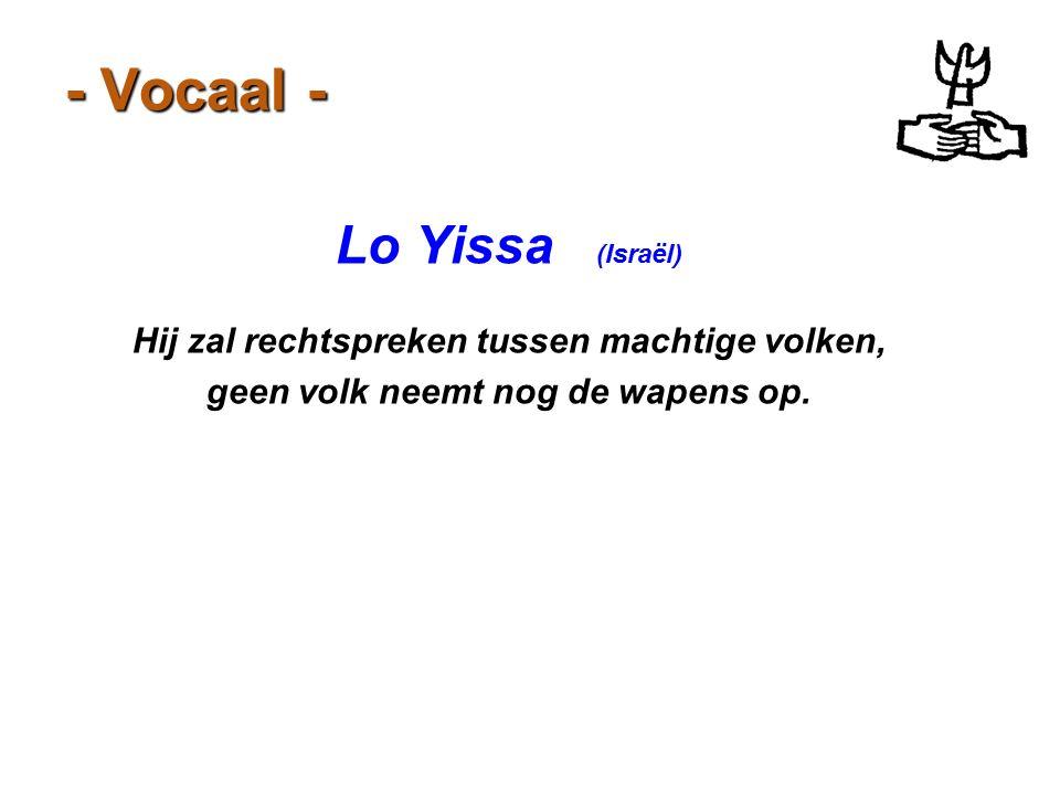 - Vocaal - Lo Yissa (Israël) Hij zal rechtspreken tussen machtige volken, geen volk neemt nog de wapens op.