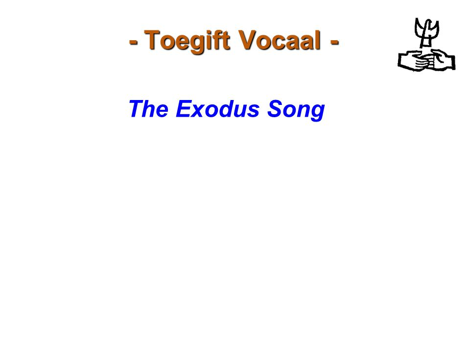 - Toegift Vocaal - The Exodus Song