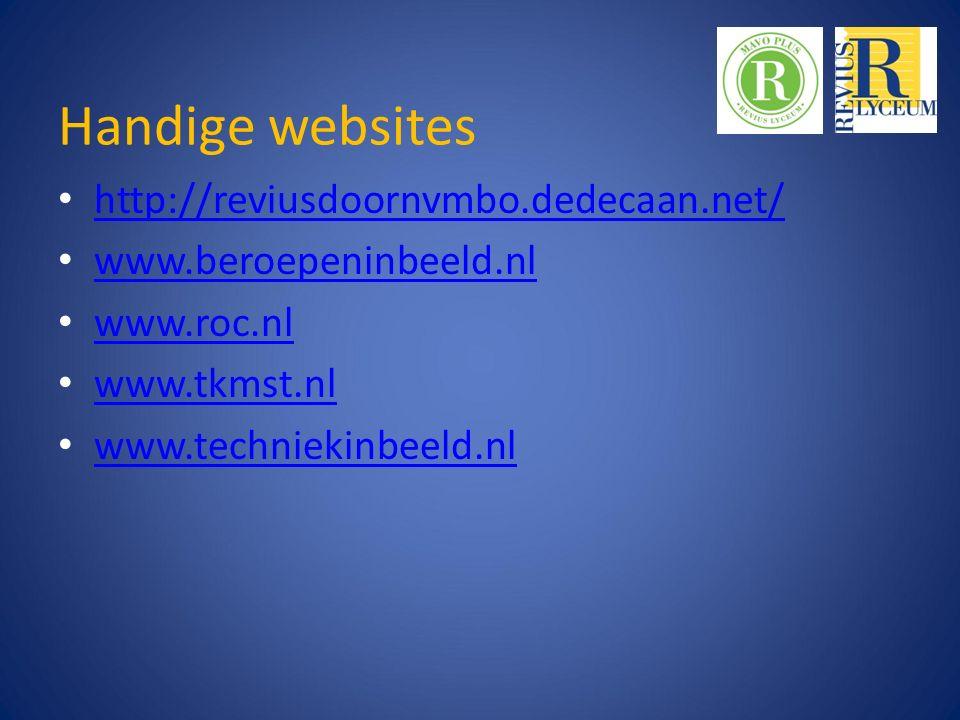 Handige websites http://reviusdoornvmbo.dedecaan.net/ www.beroepeninbeeld.nl www.roc.nl www.tkmst.nl www.techniekinbeeld.nl