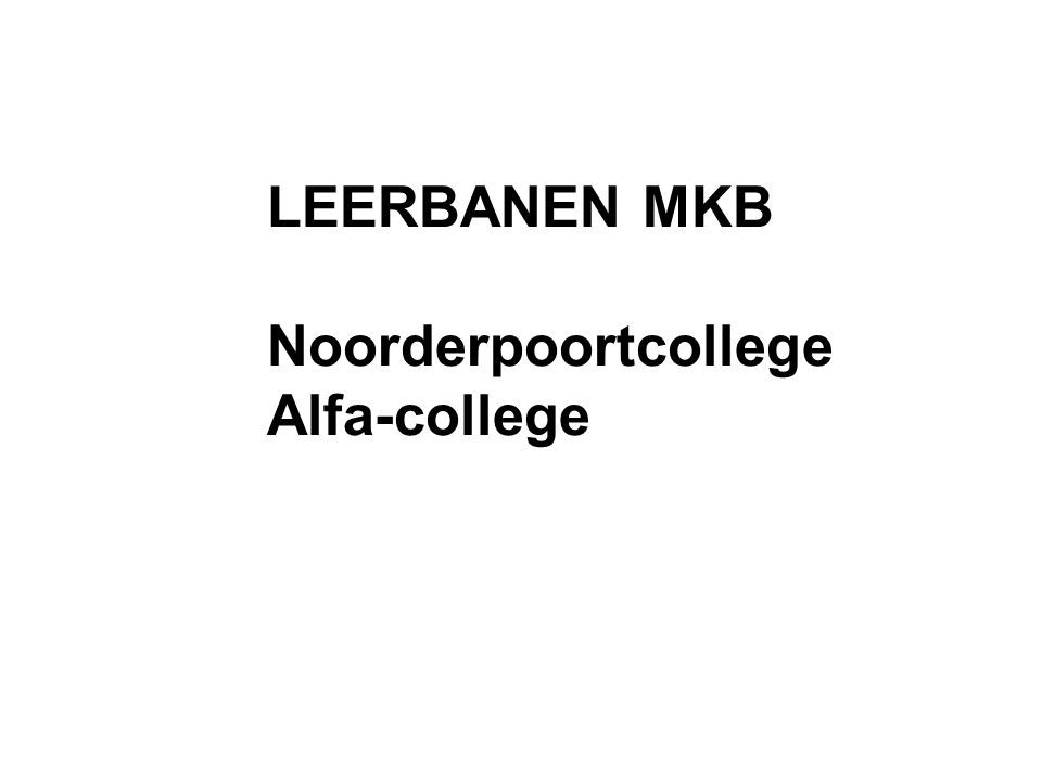 LEERBANEN MKB Noorderpoortcollege Alfa-college