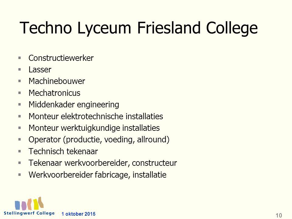 1 oktober 2015 10 Techno Lyceum Friesland College  Constructiewerker  Lasser  Machinebouwer  Mechatronicus  Middenkader engineering  Monteur ele