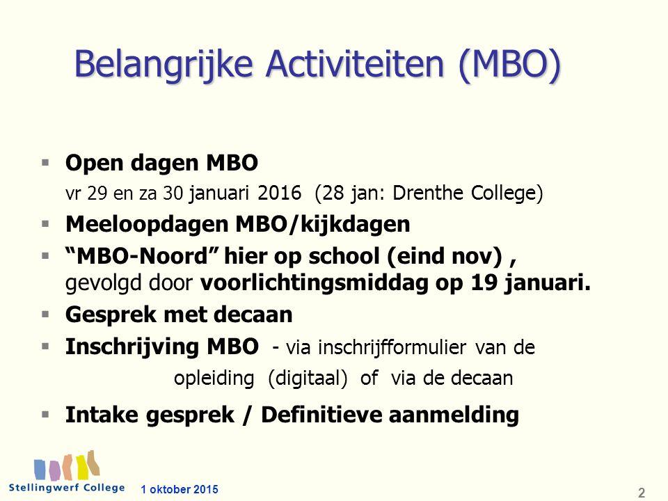 1 oktober 2015 2 Belangrijke Activiteiten (MBO)  Open dagen MBO vr 29 en za 30 januari 2016 (28 jan: Drenthe College)  Meeloopdagen MBO/kijkdagen  MBO-Noord hier op school (eind nov), gevolgd door voorlichtingsmiddag op 19 januari.