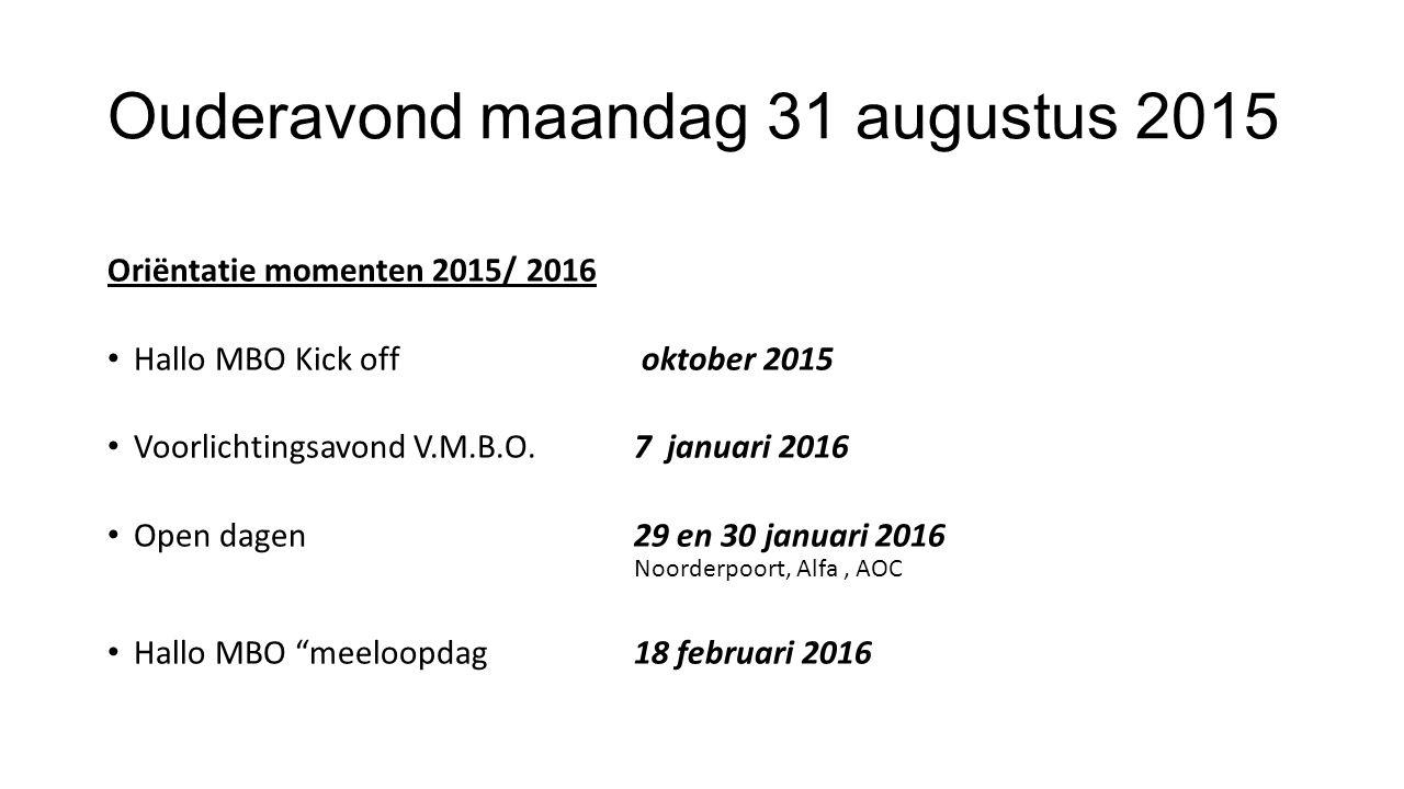 Ouderavond maandag 31 augustus 2015 Oriëntatie momenten 2015/ 2016 Hallo MBO Kick off oktober 2015 Voorlichtingsavond V.M.B.O.7 januari 2016 Open dagen29 en 30 januari 2016 Noorderpoort, Alfa, AOC Hallo MBO meeloopdag 18 februari 2016