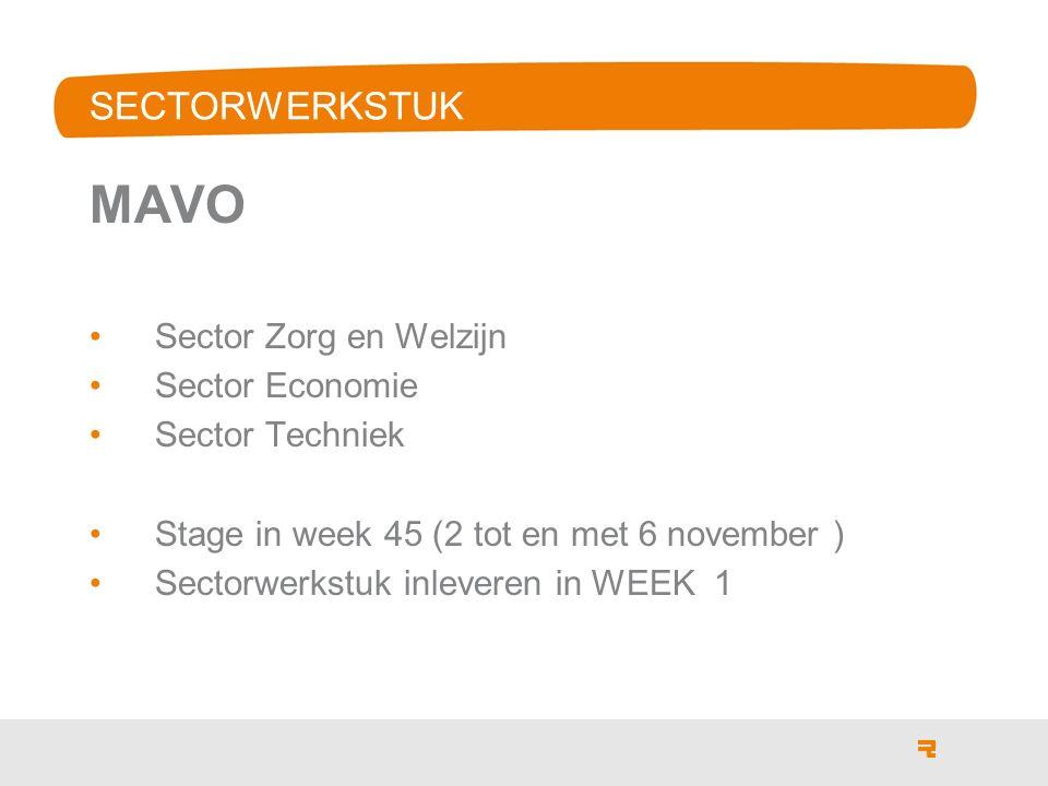 SECTORWERKSTUK MAVO Sector Zorg en Welzijn Sector Economie Sector Techniek Stage in week 45 (2 tot en met 6 november ) Sectorwerkstuk inleveren in WEEK 1