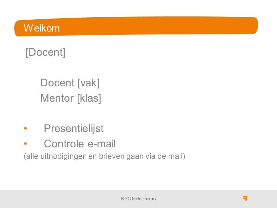 RGO Middelharnis Welkom [Docent] Docent [vak] Mentor [klas] Presentielijst Controle e-mail (alle uitnodigingen en brieven gaan via de mail)