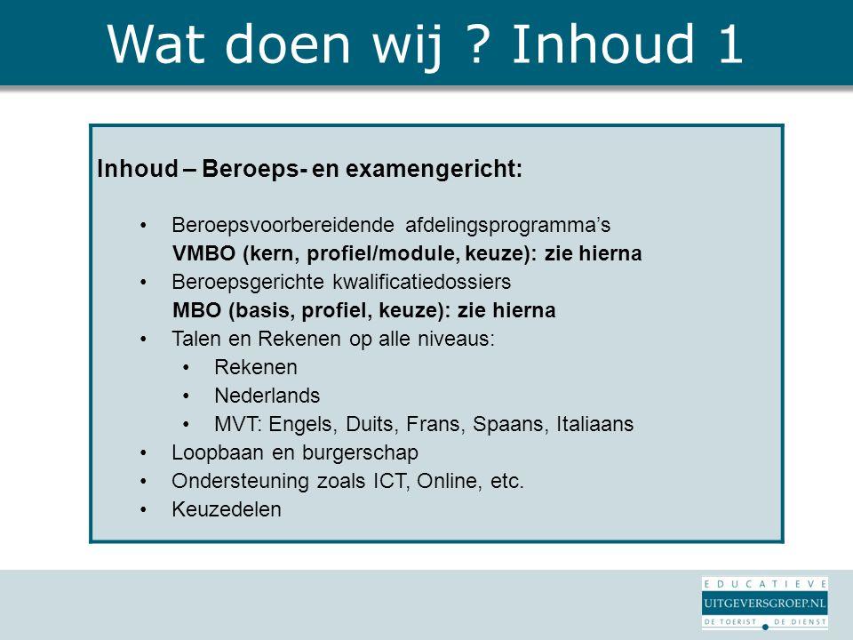 Wat doen wij ? Inhoud 1 Inhoud – Beroeps- en examengericht: Beroepsvoorbereidende afdelingsprogramma's VMBO (kern, profiel/module, keuze): zie hierna