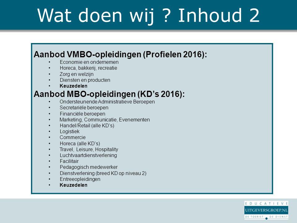 Wat doen wij ? Inhoud 2 Aanbod VMBO-opleidingen (Profielen 2016): Economie en ondernemen Horeca, bakkerij, recreatie Zorg en welzijn Diensten en produ