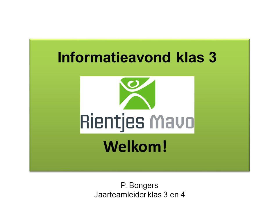 Welkom! P. Bongers Jaarteamleider klas 3 en 4 Informatieavond klas 3