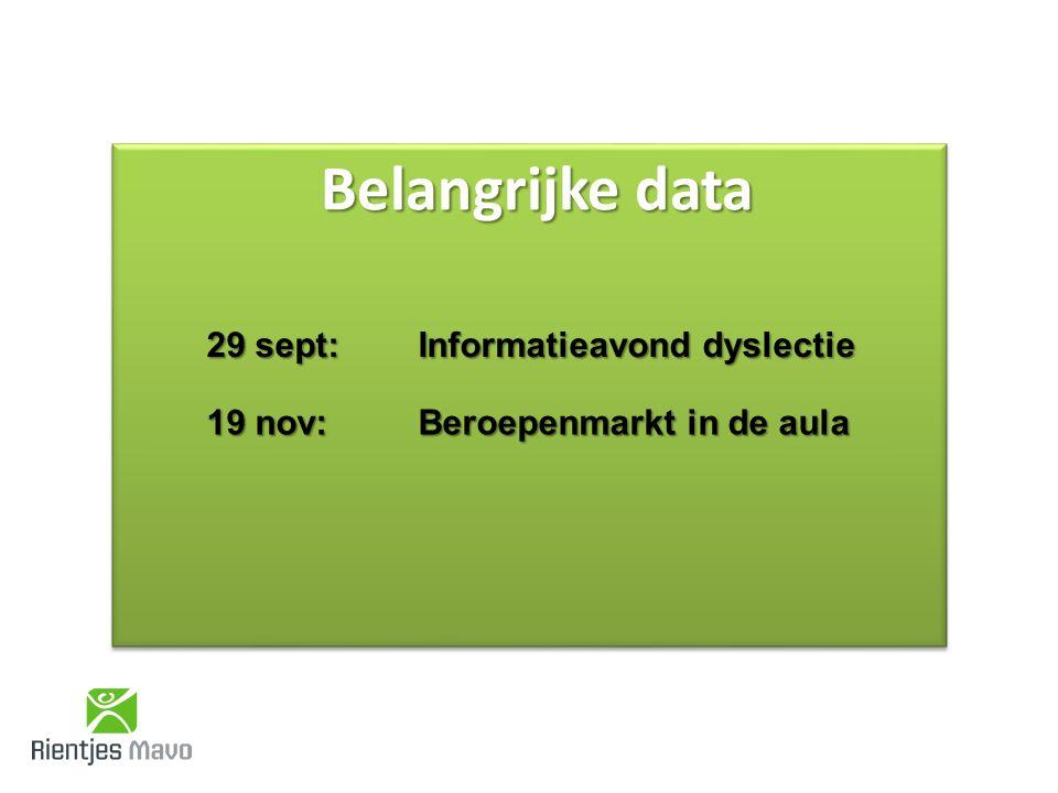 Belangrijke data 29 sept: Informatieavond dyslectie 19 nov:Beroepenmarkt in de aula