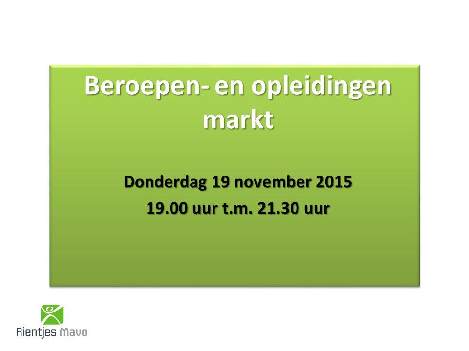 Beroepen- en opleidingen markt Donderdag 19 november 2015 19.00 uur t.m.