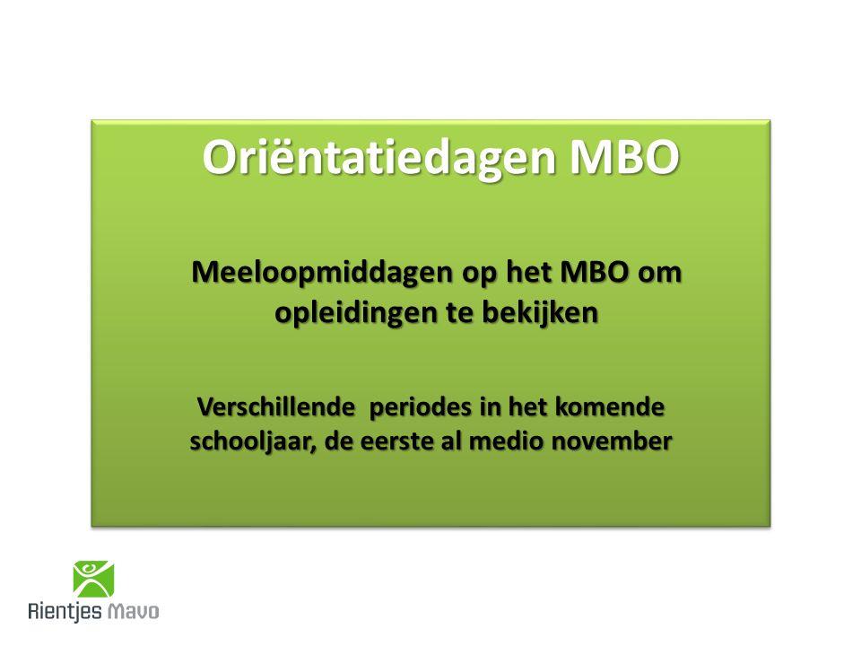Oriëntatiedagen MBO Meeloopmiddagen op het MBO om opleidingen te bekijken Oriëntatiedagen MBO Meeloopmiddagen op het MBO om opleidingen te bekijken Verschillende periodes in het komende schooljaar, de eerste al medio november