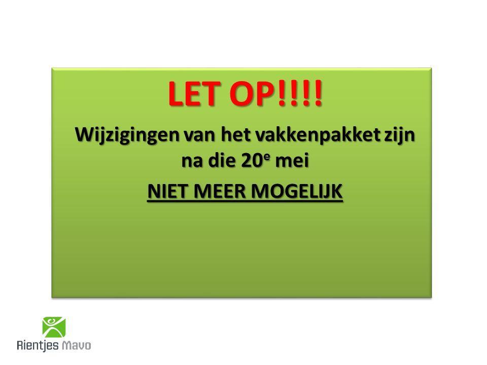 LET OP!!!. Wijzigingen van het vakkenpakket zijn na die 20 e mei NIET MEER MOGELIJK LET OP!!!.