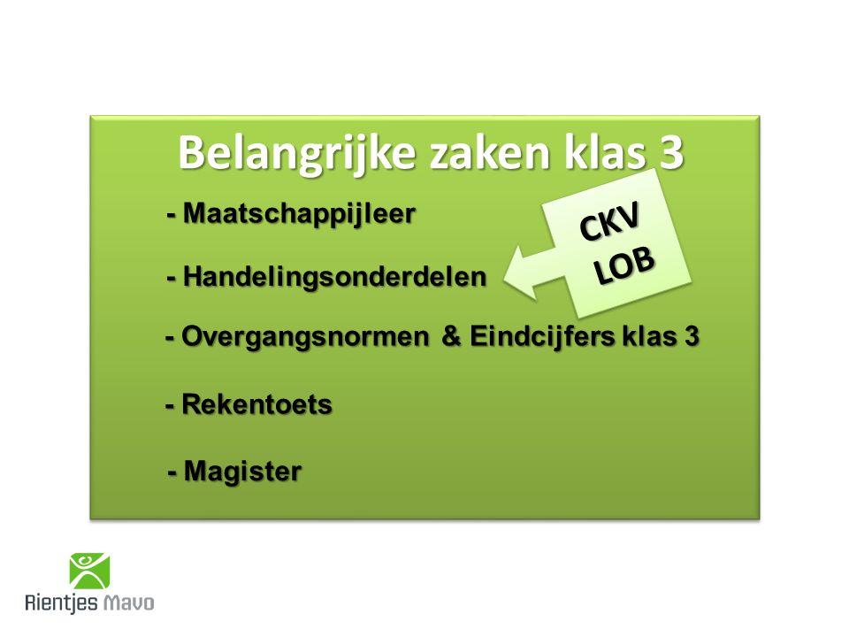 Belangrijke zaken klas 3 - Maatschappijleer - Handelingsonderdelen - Overgangsnormen & Eindcijfers klas 3 CKVLOBCKVLOB - Rekentoets - Magister