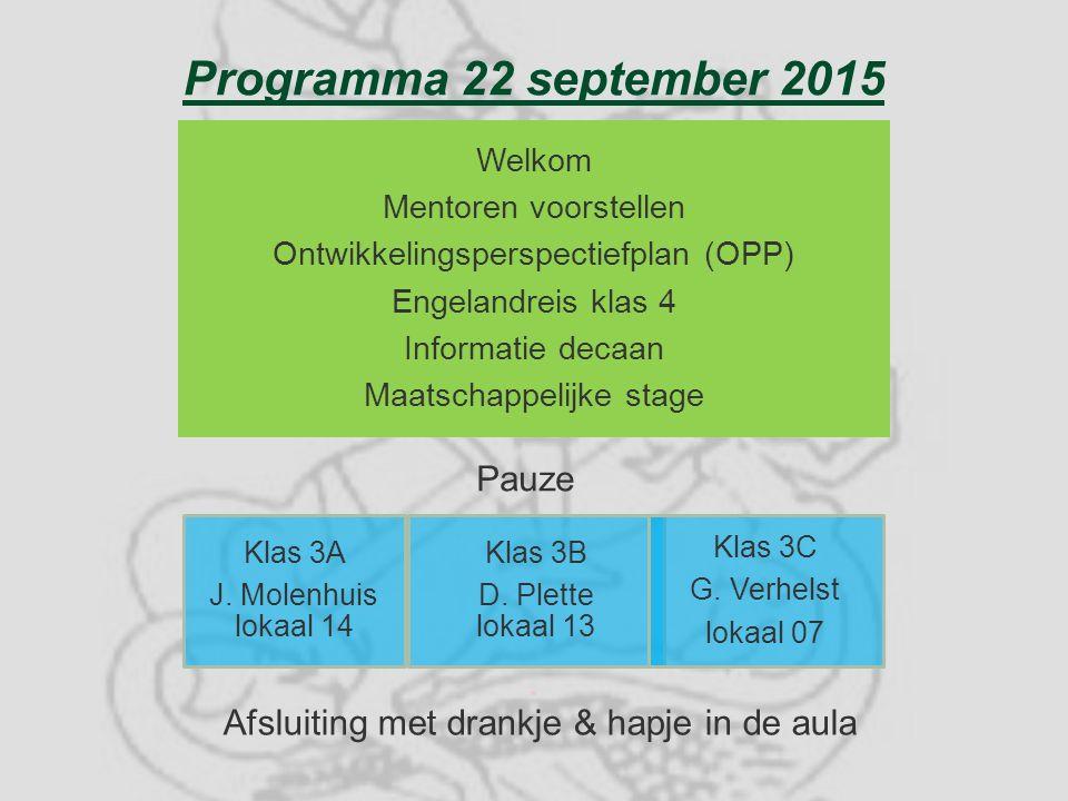 Programma 22 september 2015 Welkom Mentoren voorstellen Ontwikkelingsperspectiefplan (OPP) Engelandreis klas 4 Informatie decaan Maatschappelijke stage Klas 3A J.
