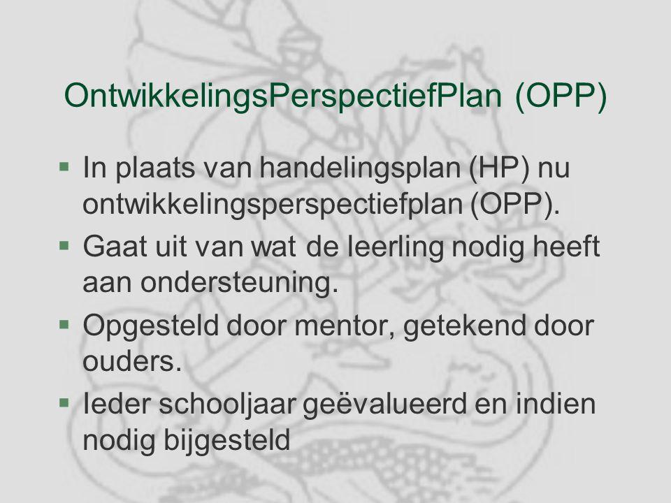 OntwikkelingsPerspectiefPlan (OPP) §In plaats van handelingsplan (HP) nu ontwikkelingsperspectiefplan (OPP).