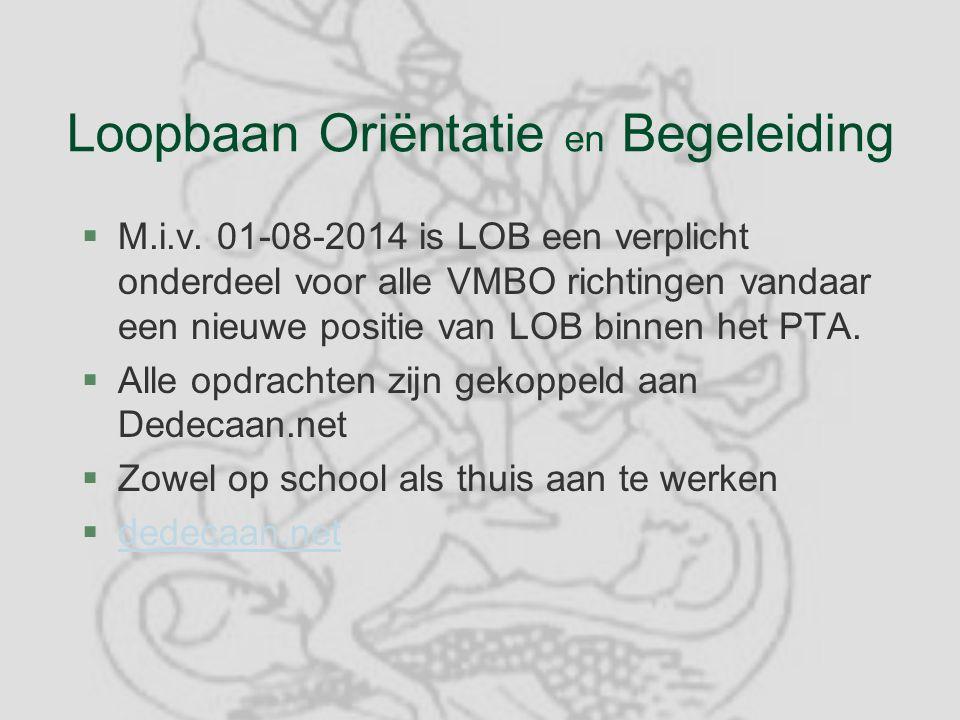 Loopbaan Oriëntatie en Begeleiding §M.i.v. 01-08-2014 is LOB een verplicht onderdeel voor alle VMBO richtingen vandaar een nieuwe positie van LOB binn