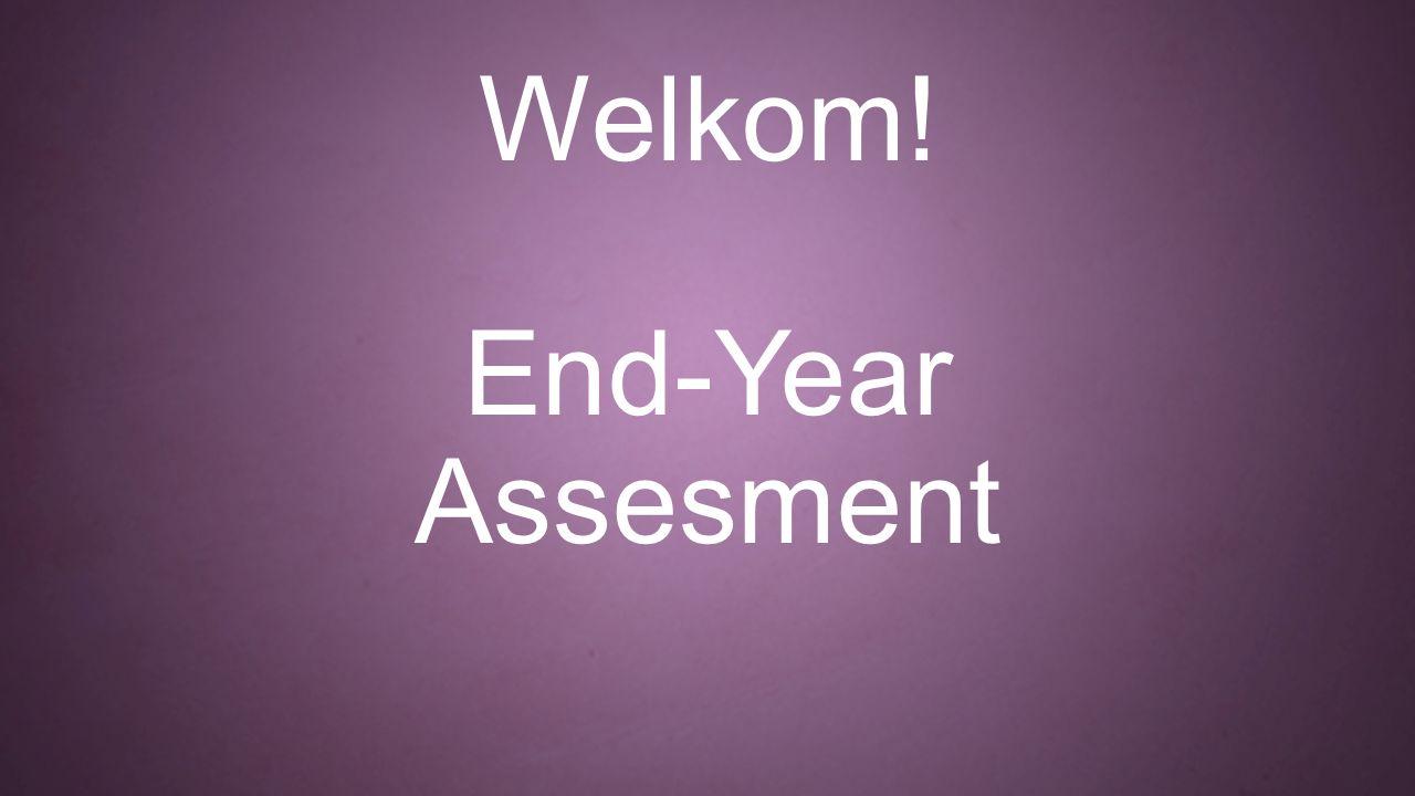 Welkom! End-Year Assesment