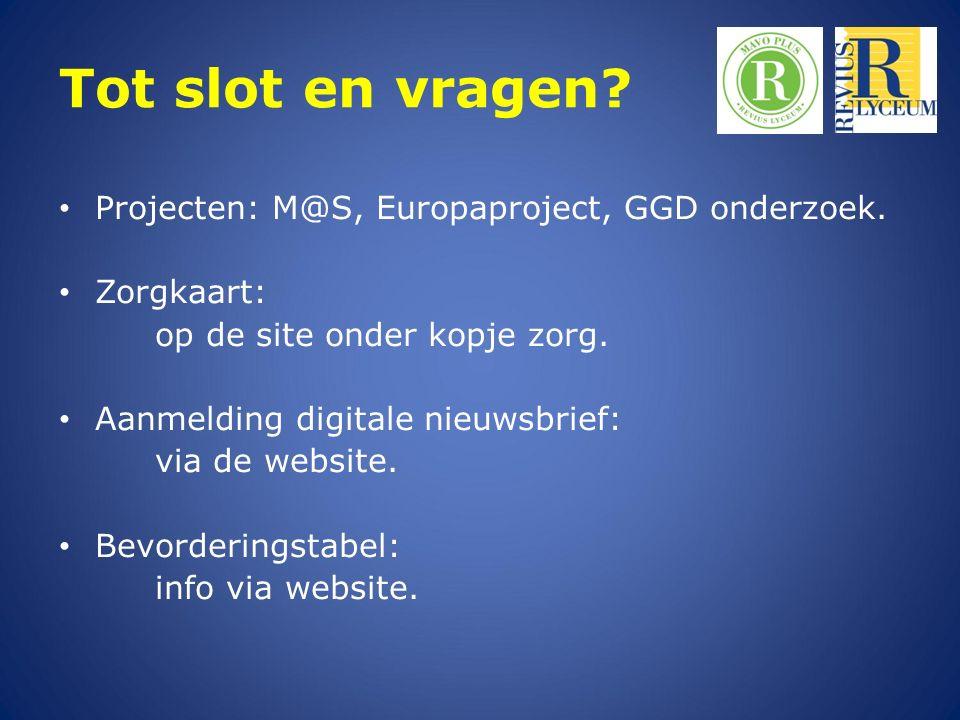 Tot slot en vragen? Projecten: M@S, Europaproject, GGD onderzoek. Zorgkaart: op de site onder kopje zorg. Aanmelding digitale nieuwsbrief: via de webs
