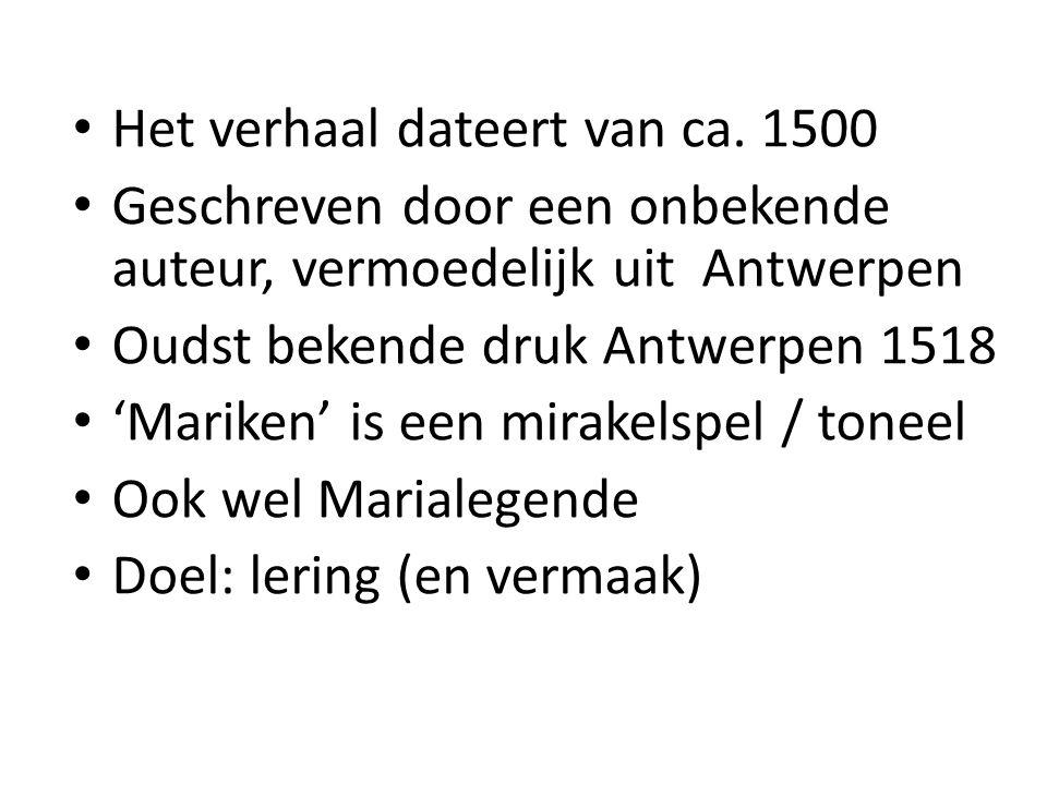 Het verhaal dateert van ca. 1500 Geschreven door een onbekende auteur, vermoedelijk uit Antwerpen Oudst bekende druk Antwerpen 1518 'Mariken' is een m