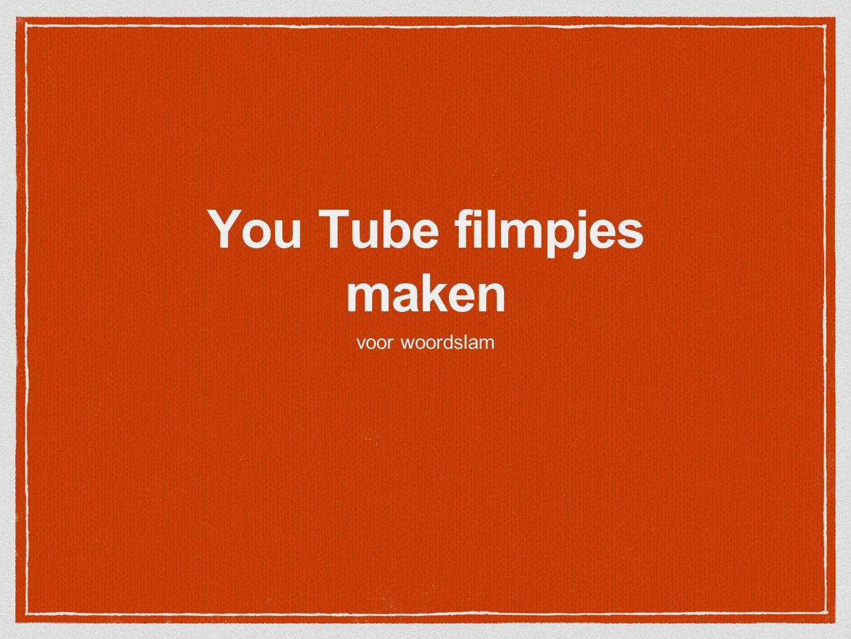 You Tube filmpjes maken voor woordslam