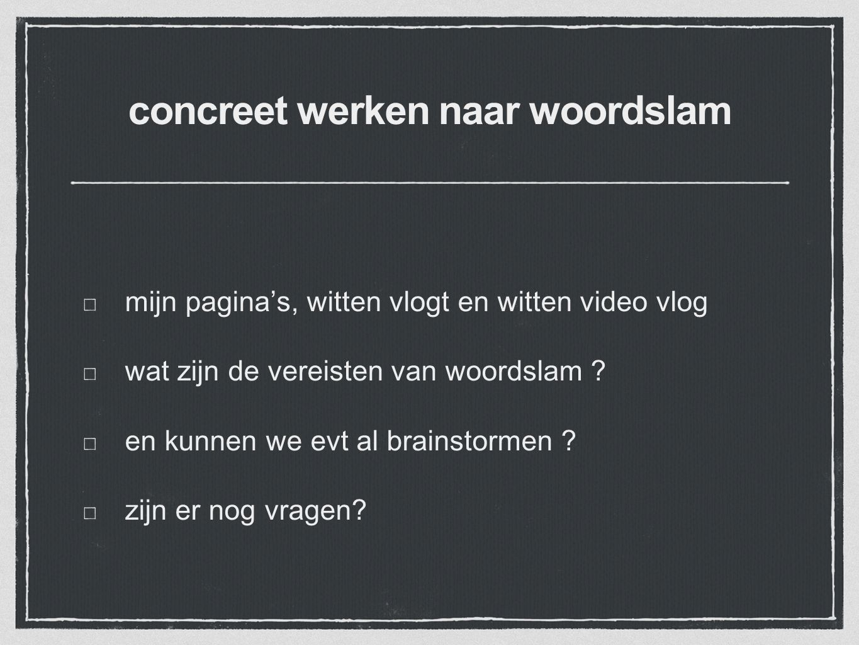 concreet werken naar woordslam mijn pagina's, witten vlogt en witten video vlog wat zijn de vereisten van woordslam .