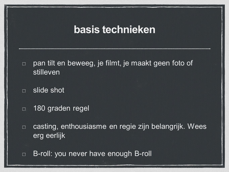 basis technieken pan tilt en beweeg, je filmt, je maakt geen foto of stilleven slide shot 180 graden regel casting, enthousiasme en regie zijn belangrijk.