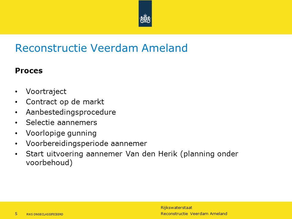 Rijkswaterstaat 6Reconstructie Veerdam Ameland RWS ONGECLASSIFICEERD Selectie & gunning Minder Hinder: Verkeershinder –Waarborgen van continuïteit van de veerverbinding.