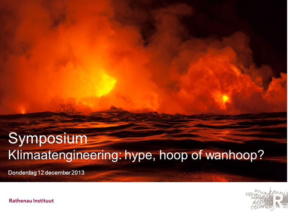 Symposium Klimaatengineering: hype, hoop of wanhoop? Donderdag 12 december 2013