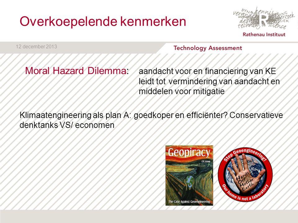 12 december 2013 Overkoepelende kenmerken Moral Hazard Dilemma: aandacht voor en financiering van KE leidt tot vermindering van aandacht en middelen v