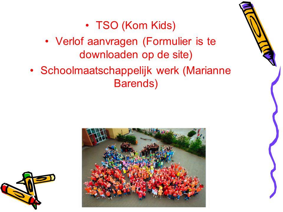 TSO (Kom Kids) Verlof aanvragen (Formulier is te downloaden op de site) Schoolmaatschappelijk werk (Marianne Barends)